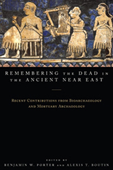 Remembering and Commemorating the Dead: Recent Contributions in Bioarchaeology and Mortuary Analysis from the Ancient Near East