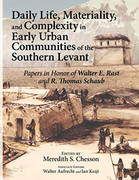 Daily Life, Materiality, and Complexity in Early Urban Communities of the Southern Levant: Papers in Honor of Walter E